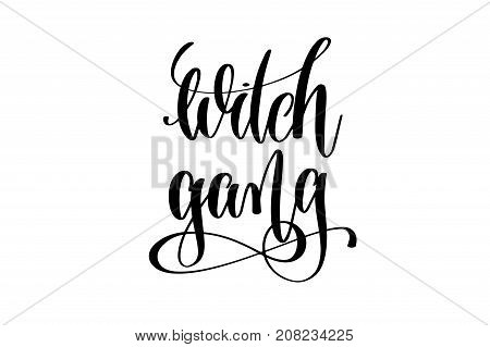 witch gang hand lettering inscription quote to witch party on halloween holiday, black and white calligraphy vector illustration