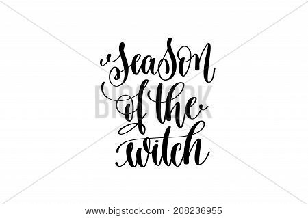 season of the witch hand lettering inscription quote to witch party on halloween holiday, black and white calligraphy vector illustration