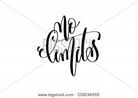 no limits motivational and inspirational quote, typography printable wall art, handwritten lettering isolated on white background, black ink calligraphy vector illustration