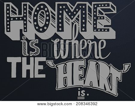 vector illustration of the quote home is where the heart is with different stylistic hand drawn lettering