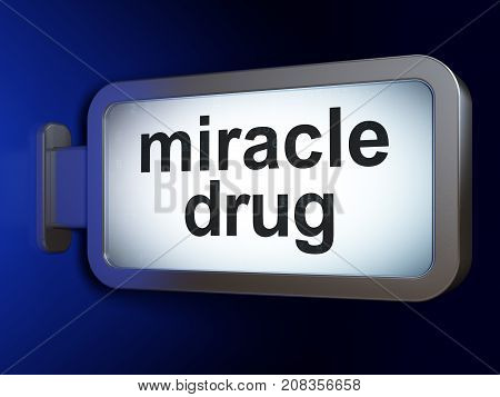 Healthcare concept: Miracle Drug on advertising billboard background, 3D rendering
