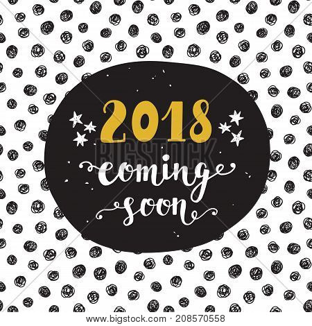 New Year card. 2018 year coming soon. Unique hand lettering in golden and black colors. Trendy typography design for placards, posters, flyers, banners. Modern calligraphy