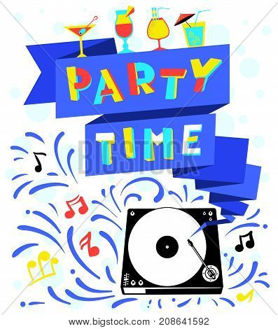 Nightclub poster. Party time lettering. Celebration background with retro turntable music and cocktails. Vector illustration for party invitation greeting cards vacation backdrops cocktail party banners