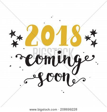 New Year card. 2018 year coming soon. Unique hand lettering in golden and black colors, isolated on white. Trendy typography design for placards, posters, flyers, banners. Modern calligraphy