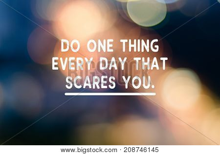 Motivational And Inspirational Business Quotes - So One Thing Every Day That Scares You. Blurry Back