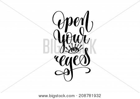 open your eyes hand lettering inscription positive quote, motivational and inspirational typography poster, black ink calligraphy vector illustration