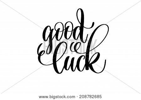 good luck hand lettering inscription positive quote, motivational and inspirational typography poster, black ink calligraphy vector illustration