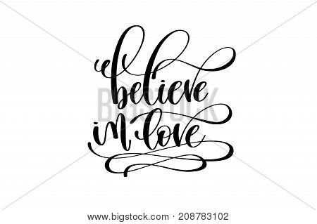 believe in love hand lettering inscription positive quote, motivational and inspirational typography poster, black ink calligraphy vector illustration