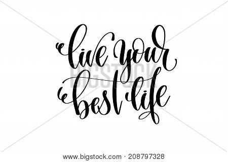 live your best life hand written lettering inscription motivation and inspiration positive quote to printing poster, calligraphy vector illustration