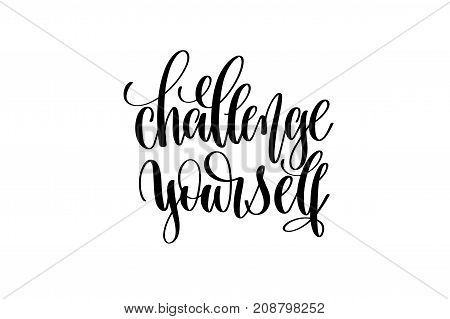 challenge yourself hand written lettering inscription motivation and inspiration positive quote to printing poster, calligraphy vector illustration