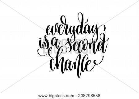everyday is a second chance hand written lettering inscription motivation and inspiration positive quote to printing poster, calligraphy vector illustration