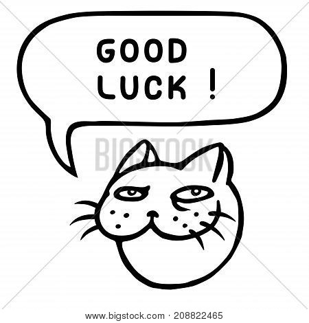 Good luck. Funny cat head. Speech cloud. Vector illustration.