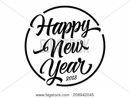 Happy New Year Two Thousand Eighteen lettering in circle. New Year Day design element. Handwritten text, calligraphy. For greeting cards, posters, leaflets and brochure.