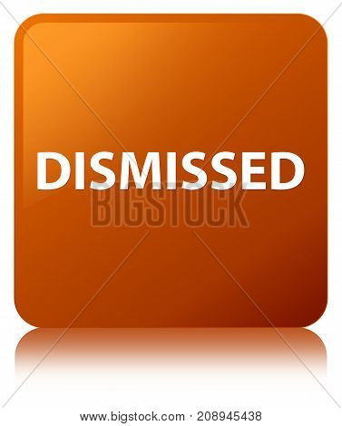 Dismissed Brown Square Button