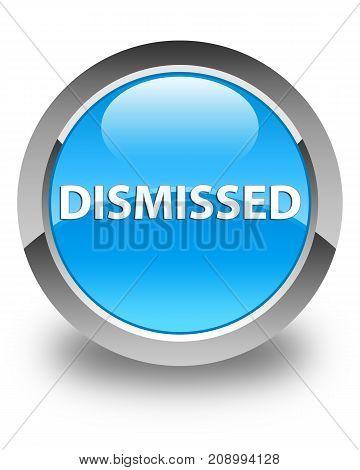 Dismissed Glossy Cyan Blue Round Button