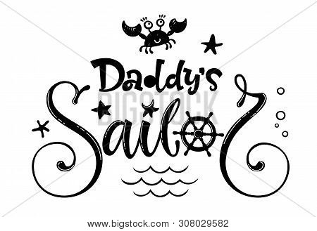 Daddy's Sailor Quote. Baby Shower Hand Drawn Calligraphy And Grotesque Style Lettering Logo Phrase.