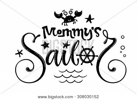 Mommy's sailor quote. Baby shower hand drawn calligraphy style lettering logo phrase.  Doodle crab, starfish, sea waves, bubbles design. poster