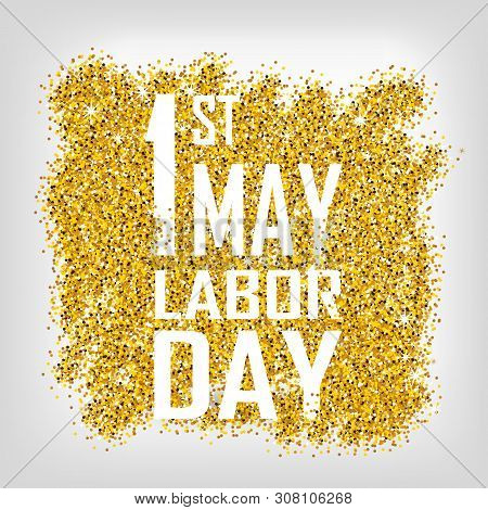 1st May - Labor Day Logo Poster. Gold Glitter. Gold Background For Flyer, Poster, Sign, Banner, Web,