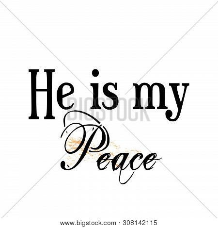 Biblical Phrase, He Is My Peace, Typography For Print Or Use As Poster, Card, Flyer Or T Shirt