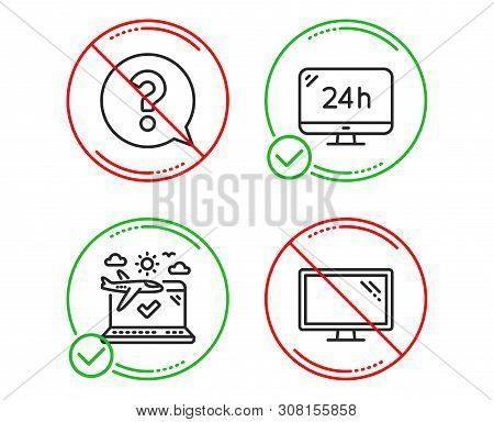 Do Or Stop. 24h Service, Question Mark And Airplane Travel Icons Simple Set. Monitor Sign. Call Supp