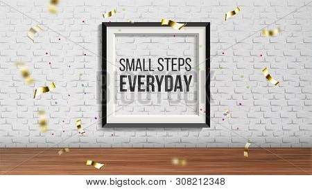 Art Frame With Phrase Small Step Everyday Vector. Everyday Enchanting Presentation In Exhibition Hal