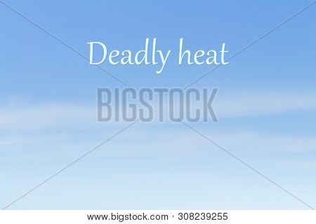 Potentially Historical And Deadly Heat The Inscription Heat In Deadly Head In The Blue Sky