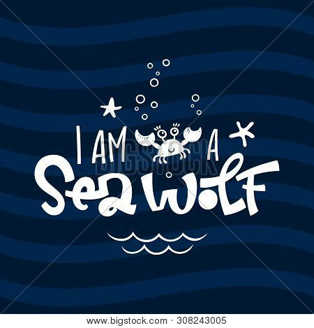 I Am A Sea Wolf Quote. Simple White Color Baby Shower Hand Drawn Grotesque Script Style Lettering Ve