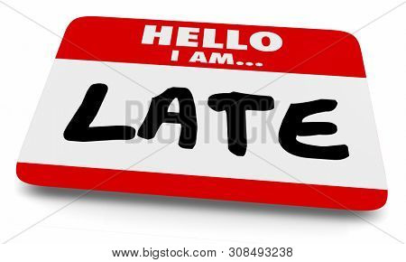 Late Tardy Not On Time Name Tag Sticker 3d Illustration