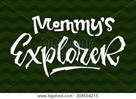 Mommy's Explorer Quote. Simple Baby Shower Hand Drawn Lettering Vector Logo Phrase.