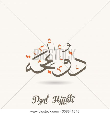 Arabic Calligraphy Text Of Dzulhijjah. Twelfth Month Islamic Hijri Calendar In Cute Arabic Calligrap