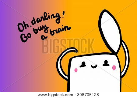 Oh darling go buy a brain hand drawn vector illustration in cartoon style poster