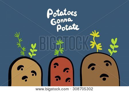 Potatoes Gonna Hand Drawn Vector In Cartoon Style. Vegetables With Eyes Green Leaves Lettering