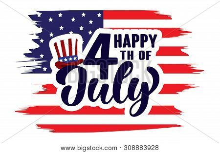 Happy 4th Of July Independence Day Usa  Handwritten Phrase With American Flag And Hat Of Uncle Sam I
