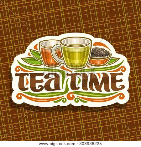 Vector Logo For Tea Time, Vintage Cut Paper Sign With Illustration Of 2 Glass Cups With Yellow And B