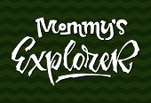 Mommy's Explorer quote. Simple baby shower hand drawn lettering vector logo phrase. Script style text. Boy, girl card, poster, print, stiker, shirt design. poster