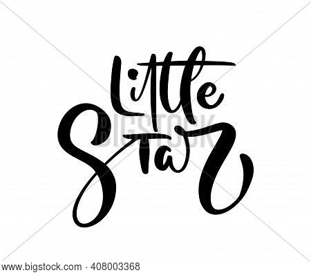Little Star Vector Calligraphy Lettering Baby Text. Hand Drawn Modern And Brush Pen Lettering Isolat