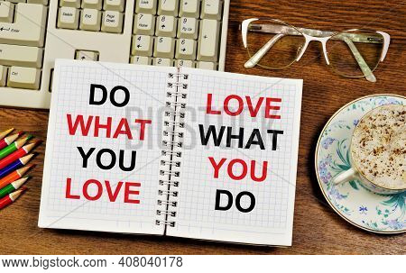 Do What You Love. Love What You Do. Text Label Of Motivation In The Planning Notebook.