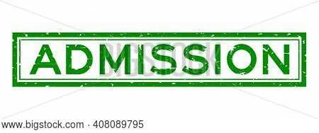 Grunge Green Admission Word Square Rubber Seal Stamp On White Background