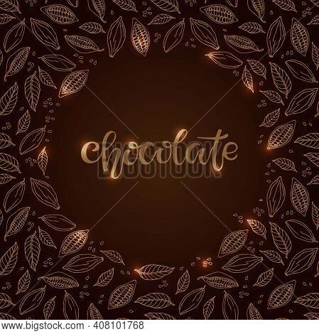 Chocolate Text Isolated On Brown Background. Cacao Beans And Leaves Round Frame. Shiny Chocolate Quo