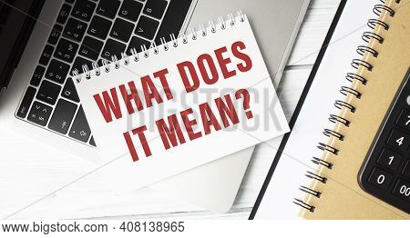 Text Sign Showing What Does It Mean Question On Laptop. Conceptual Photo Give Me The Meaning Of Some