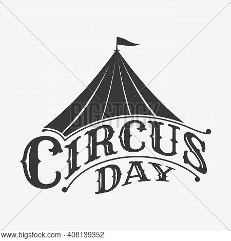 World Circus Day Emblem Lettering Design With Circus Tent In Abstract Style. Vector Illustration Eps