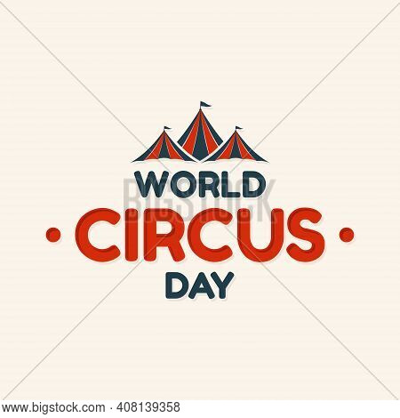 World Circus Day Lettering Design With Roof Circus Tent In Abstract Style. Vector Illustration Eps.8