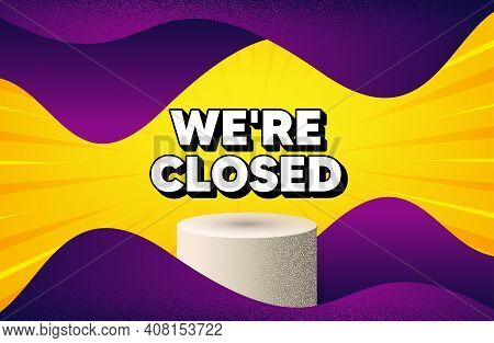 Were Closed. Abstract Background With Podium Platform. Business Closure Sign. Store Bankruptcy Symbo