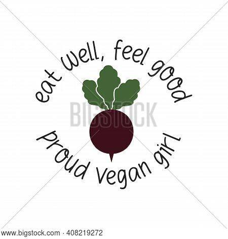 Eat Well, Feel Good. Beet Emblem Template With Text. Proud Vegan Girl Logo Design. Vegetarian Label.