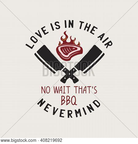 Bbq Emblem Vector Design, Summer Barbecue Logo Template, Print For T Shirt. Love Is In The Air, No W