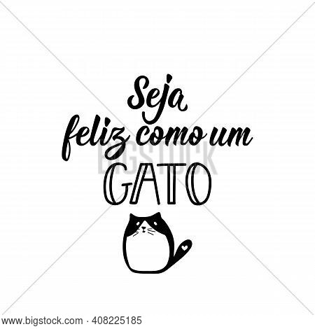 Brazilian Lettering. Translation From Portuguese - Be Happy Like A Cat. Modern Vector Brush Calligra
