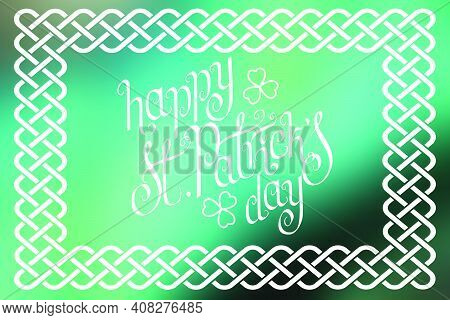 Hand Written St. Patrick's Day Greetings In Traditional Style Braided Knot Celtic Frame Over Horizon