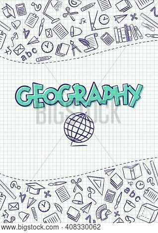 Geography. Cover For A School Notebook Or Geography Textbook. Hand-drawn School Objects On A Checker