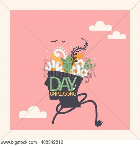 Day Of Unplugging. Lettering And Illustracion. Human Head With Flowers Growing Inside. Digital Detox