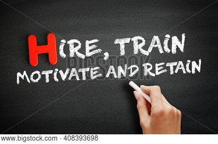 Hire, Train, Motivate And Retain Text On Blackboard, Concept Background